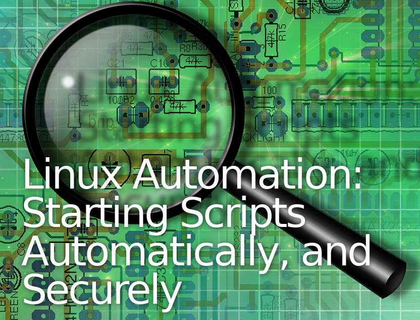 Linux Automation Scheduling and Starting Scripts on Boot